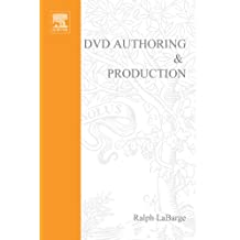 DVD Authoring and Production: An Authoritative Guide to DVD-Video, DVD-ROM, & WebDVD: An Authoritative Guide to DVD-Video, DVD-ROM, & WebDVD (DV Expert Series)