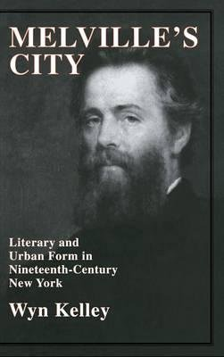 [(Melville's City: Literary and Urban Form in Nineteenth-Century New York)] [Author: Wyn Kelley] published on (September, 1996)