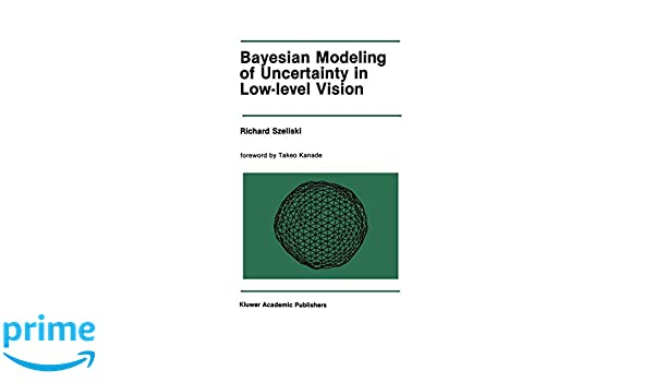 Bayesian Modeling of Uncertainty in Low-Level Vision (The ...