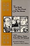 The Desk in the Front of the Room and Other Tales Told Out of School, Gerald D. Sullivan, 0964457318