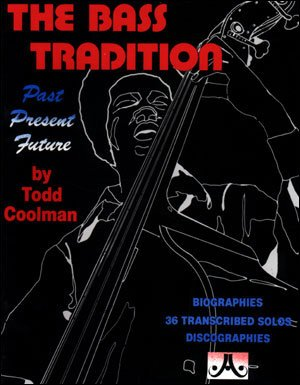The Bass Tradition: Past Present Future [Biographies - 36 Transcribed Solos - Discographies]