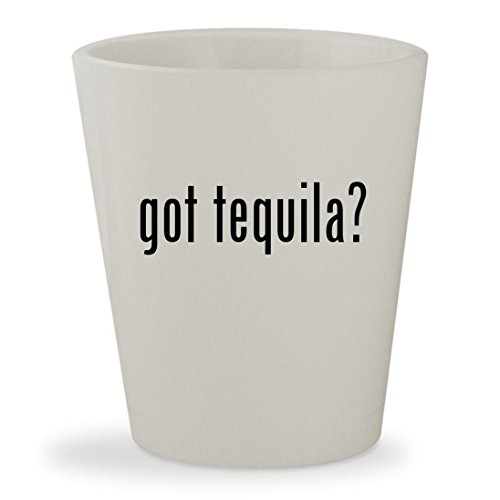 got tequila? - White Ceramic 1.5oz Shot Glass