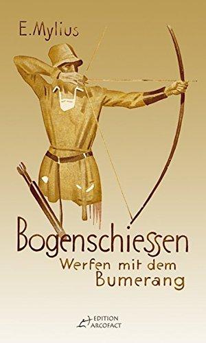 Bogenschiessen: Mit einem Anhang: Werfen mit dem Bumerang