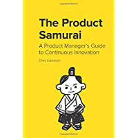 The Product Samurai: A Product Manager's Guide to Continuous Innovation