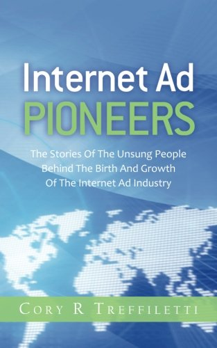 Download Internet Ad Pioneers: The Stories Of The Unsung People Behind The Birth And Growth Of The Internet Ad Industry ebook
