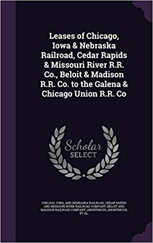 Book Leases of Chicago, Iowa and Nebraska Railroad, Cedar Rapids and Missouri River R.R. Co., Beloit and Madison R.R. Co. to the Galena and Chicago Union R.R. Co