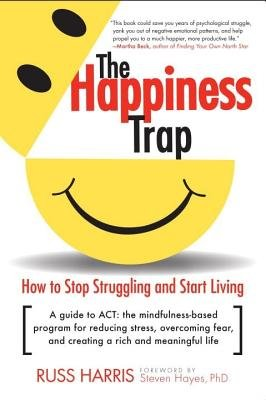 The Happiness Trap( How to Stop Struggling and Start Living)[HAPPINESS TRAP][Paperback]
