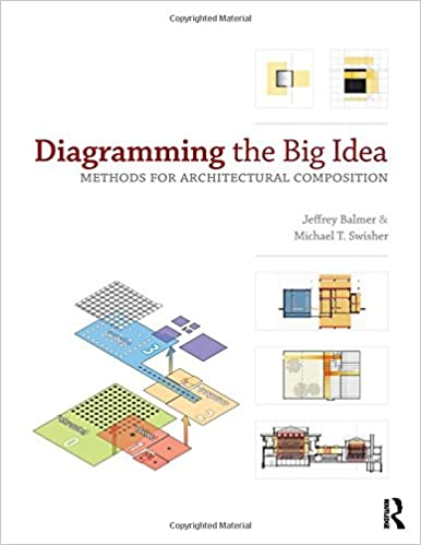 diagramming the big idea  methods for architectural composition    diagramming the big idea  methods for architectural composition  jeffrey balmer  michael t  swisher      amazon com  books