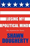 Losing My Political Mind: The Argument For Sanity