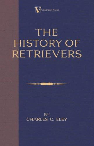 Coated Retriever (The History Of Retrievers (A Vintage Dog Books Breed Classic - Labrador - Flat-Coated Retriever - Golden Retriever))