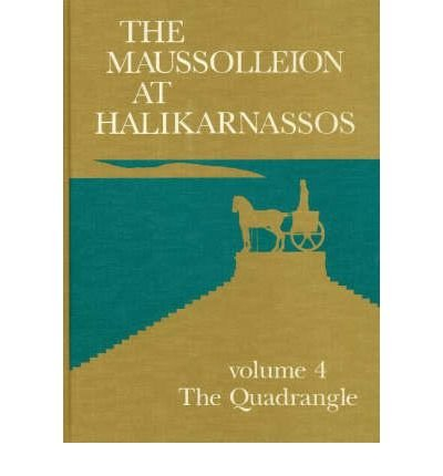 The Maussolleion at Halikarnassos: Reports of the Danish Archaeological Expedition to Bodrum -- The Quadrangle (Jutland Archaeological Society Publications) (Hardback) - Common PDF