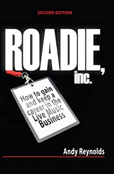 Roadie, Inc Second Edition: How to Gain and Keep a Career in the Live Music Business by [Reynolds, Andy]