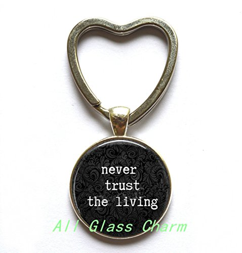 Beautiful Heart Keychain,Funny Quote Jewelry Never Trust the Living - Literary Quote Heart Keychain Heart Key Ring - Funny Heart Keychain Quote - Goth -
