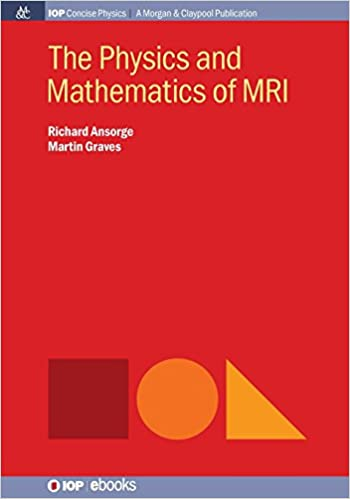 The Physics and Mathematics of MRI (Iop Concise Physics)