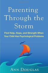 Parenting Through the Storm: Find Help, Hope, and Strength When Your Child Has Psychological Problems Paperback