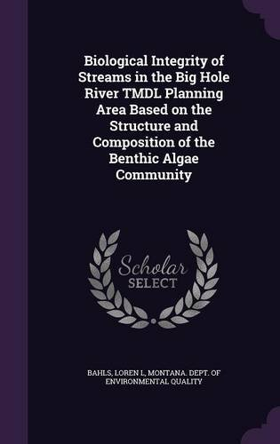 Biological Integrity of Streams in the Big Hole River TMDL Planning Area Based on the Structure and Composition of the Benthic Algae Community pdf