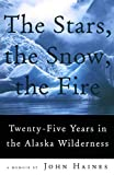 img - for The Stars, the Snow, the Fire: Twenty-Five Years in the Alaska Wilderness book / textbook / text book