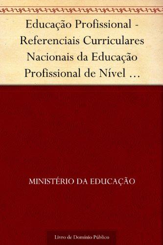 Educação Profissional - Referenciais Curriculares Nacionais da Educação Profissional de Nível Técnico - Área Profissional: Indústria