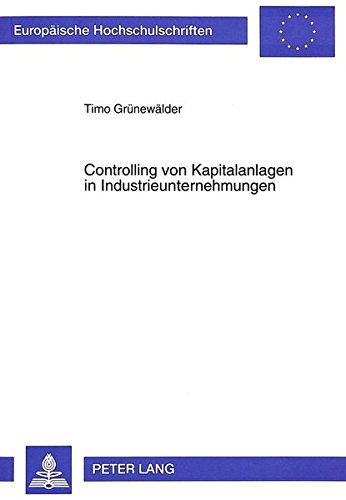 Controlling von Kapitalanlagen in Industrieunternehmungen (Europäische Hochschulschriften / European University Studies / Publications Universitaires Européennes) (German Edition) by Peter Lang GmbH, Internationaler Verlag der Wissenschaften