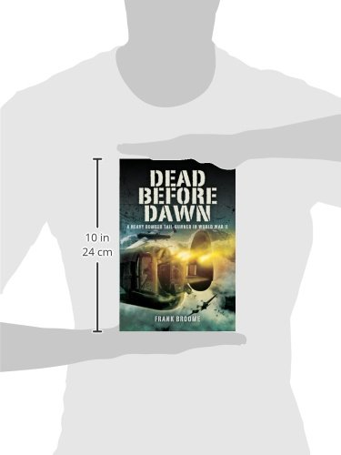 Dead before dawn a heavy bomber tail gunner in world war ii frank dead before dawn a heavy bomber tail gunner in world war ii frank broome 9781844157389 amazon books fandeluxe Choice Image