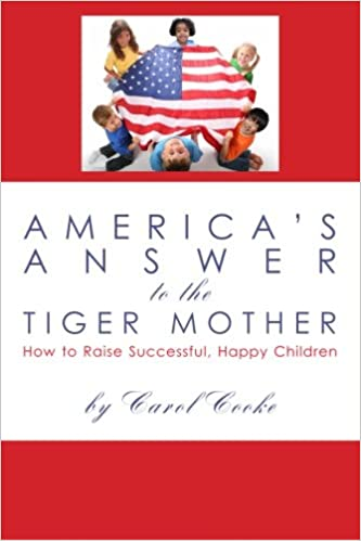 America's Answer to the Tiger Mother: How to Raise Successful, Happy Children