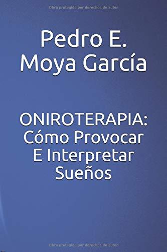 ONIROTERAPIA Cómo Provocar E Interpretar Sueños  [Moya García, Pedro E.] (Tapa Blanda)