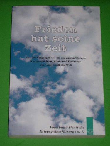Frieden hat seine Zeit aus der Vergangenheit für die Zukunft lernen; Kurzgeschichten, Zitate und Gedanken über eine friedliche Welt