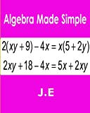 Algebra Made Simple: Algebra for High School & College Students
