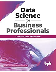 Data Science for Business Professionals: A Practical Guide for Beginners (English Edition)