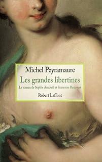 Les grandes libertines : le roman de Sophie Arnould et Françoise Raucourt, Peyramaure, Michel
