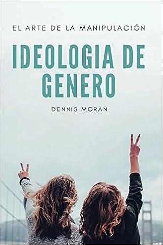 IDEOLOGIA DE GÉNERO: EL ARTE DE LA MANIPULACIÓN: Amazon.es: DENNIS ...