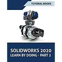SOLIDWORKS 2020 Learn by Doing - Part 2: Surface Design, Mold Tools, Weldments, Model-Based Dimensions, Appearances, and SimulationXpress (SOLIDWORKS Learn by Doing)