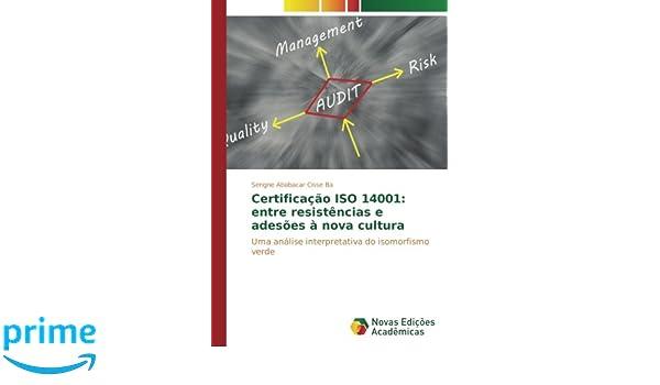 Certificação ISO 14001: entre resistências e adesões à nova cultura: Uma análise interpretativa do isomorfismo verde (Portuguese Edition): Serigne Ababacar ...