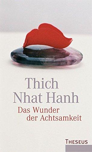 Das Wunder der Achtsamkeit: Einführung in die Meditation Gebundenes Buch – 1. August 2009 Thich Nhat Hanh 3899012380 Nichtchristliche Religionen Östliche Philosophie