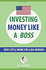 Investing money Like a Boss: U.S. Edition - Exactly what you should invest in, what to buy and how to do it with visuals: Very Little Work for a Big Reward. Spend only 4 hours a year Paperback