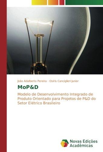 Read Online MoP&D: Modelo de Desenvolvimento Integrado de Produto Orientado para Projetos de P&D do Setor Elétrico Brasileiro (Portuguese Edition) PDF
