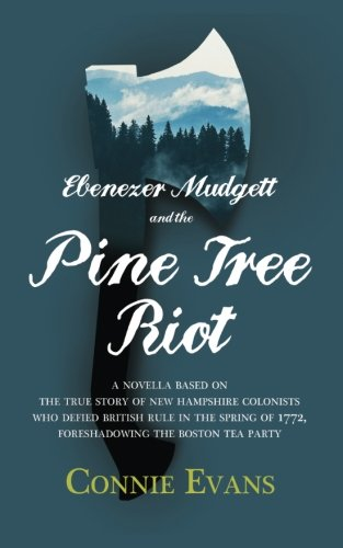 New American Tea Party - Ebenezer Mudgett and the Pine Tree Riot: A true story of New Hampshire colonists who defied British rule in the spring of 1772, foreshadowing the Boston Tea Party