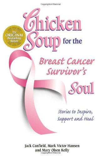 Chicken Soup for the Breast Cancer Survivor's Soul (Chicken Soup for the Soul) by Jack Canfield (2005-01-31)