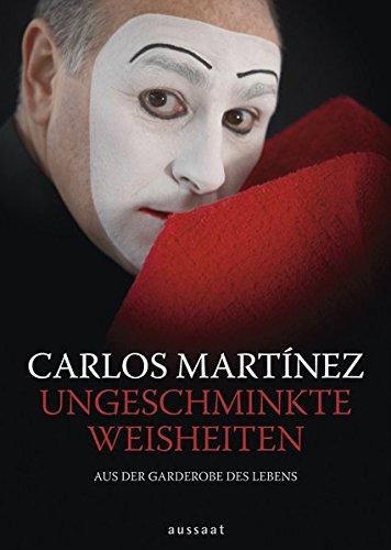 Ungeschminkte Weisheiten: Aus der Garderobe des Lebens - Mit einem Vorwort von Andreas Malessa. Aus dem Spanischen von Alice Jakubeit