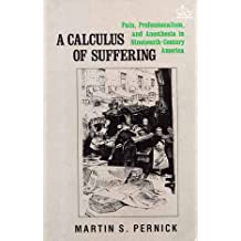 A Calculus of Suffering: Pain, Professionalism and Anesthesia in Nineteenth-Century America