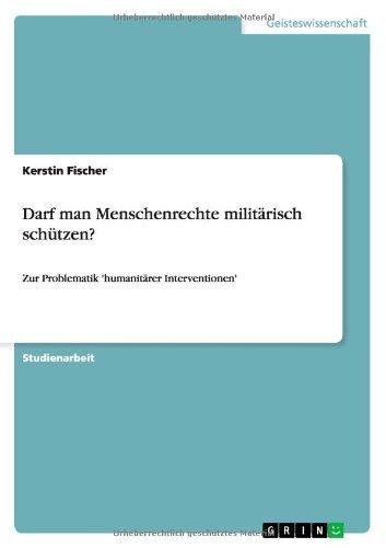 Darf man Menschenrechte militärisch schützen? (German Edition)