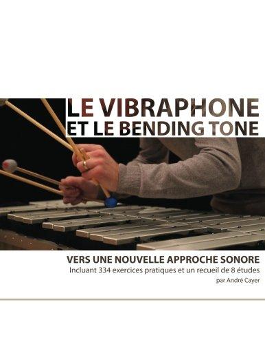 Le vibraphone et le bending tone Vers une nouvelle approche sonore  [Cayer, André] (Tapa Blanda)
