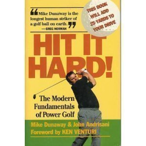 Hit It Hard! the Modern Fundamentals of Power Golf by Mike Dunaway (1992-04-15)