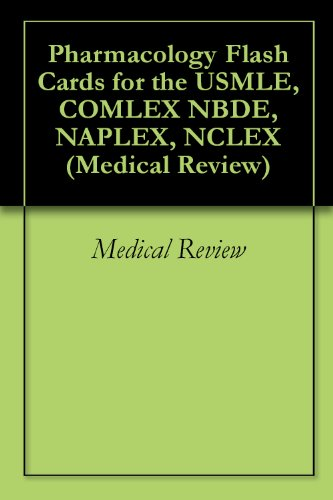 Pharmacology Flash Cards for the USMLE, COMLEX NBDE, NAPLEX, NCLEX (Medical Review Book 1) (Flash Cards Nbde)