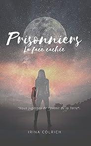 Prisonniers: La face cachée (French Edition)