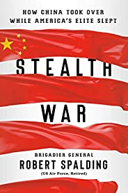 Stealth War: How China Took Over While America's Elite S