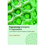 [(Experiencing Emergence in Organizations: Local Interaction and the Emergence of Global Patterns )] [Author: Ralph D. Stacey] [Sep-2005]