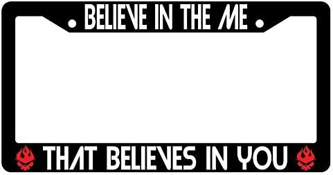 Believe In The Me That Believes In You High Quality Black Plastic License Frame