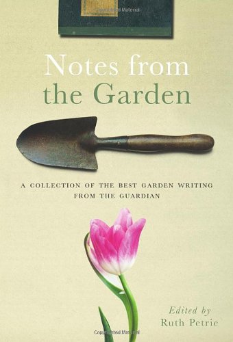 Read Online Notes from the Garden: A Collection of the Best Garden Writing from the Guardian and Observer pdf epub