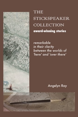 The Stickspeaker Collection: Award-Winning Stories Remarkable In Their Clarity Bridging 'Here' And 'Over There' by Brand: CreateSpace Independent Publishing Platform